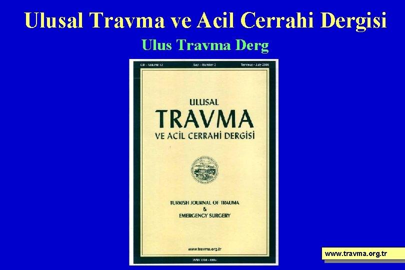 Ulusal Travma ve Acil Cerrahi Dergisi Ulus Travma Derg www. travma. org. tr