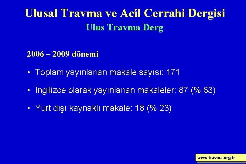 Ulusal Travma ve Acil Cerrahi Dergisi Ulus Travma Derg 2006 – 2009 dönemi •