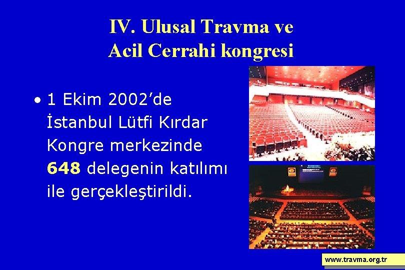 IV. Ulusal Travma ve Acil Cerrahi kongresi • 1 Ekim 2002'de İstanbul Lütfi Kırdar