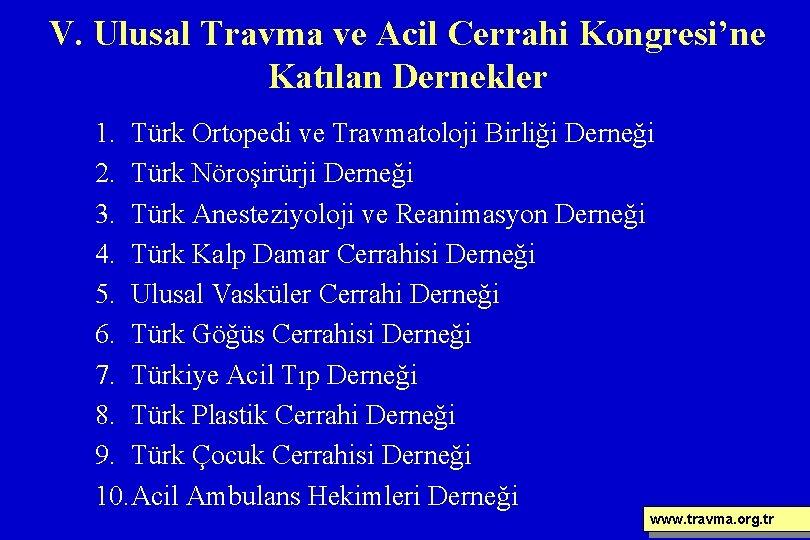 V. Ulusal Travma ve Acil Cerrahi Kongresi'ne Katılan Dernekler 1. Türk Ortopedi ve Travmatoloji