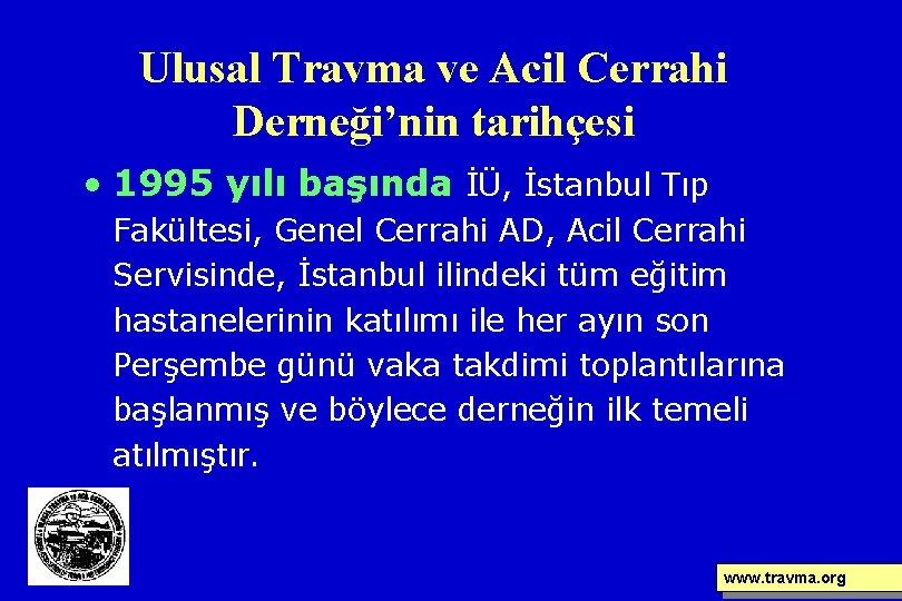 Ulusal Travma ve Acil Cerrahi Derneği'nin tarihçesi • 1995 yılı başında İÜ, İstanbul Tıp