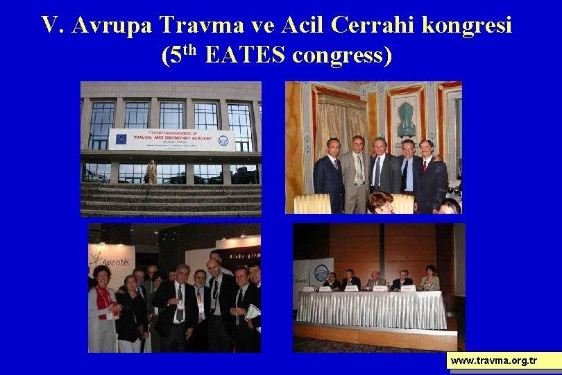 V. Avrupa Travma ve Acil Cerrahi kongresi (5 th EATES congress) www. travma. org.