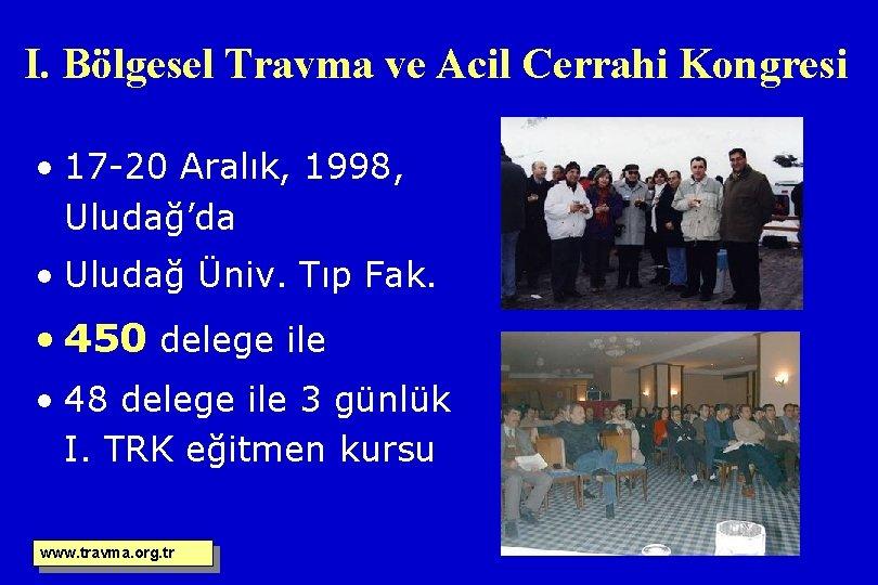 I. Bölgesel Travma ve Acil Cerrahi Kongresi • 17 -20 Aralık, 1998, Uludağ'da •