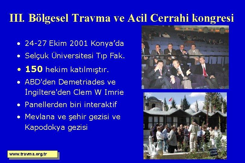 III. Bölgesel Travma ve Acil Cerrahi kongresi • 24 -27 Ekim 2001 Konya'da •