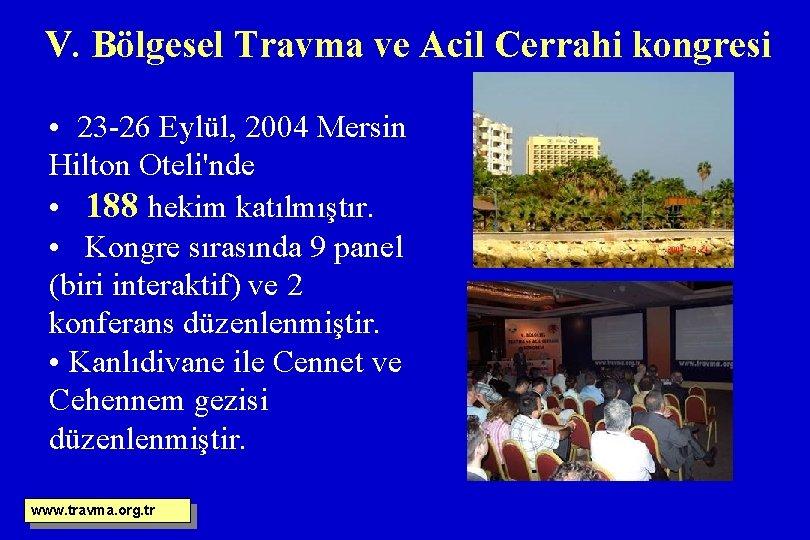 V. Bölgesel Travma ve Acil Cerrahi kongresi • 23 -26 Eylül, 2004 Mersin Hilton