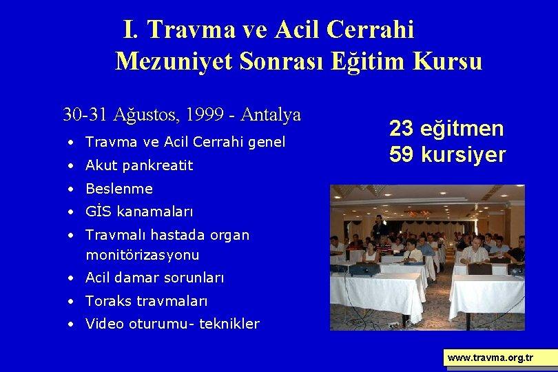I. Travma ve Acil Cerrahi Mezuniyet Sonrası Eğitim Kursu 30 -31 Ağustos, 1999 -