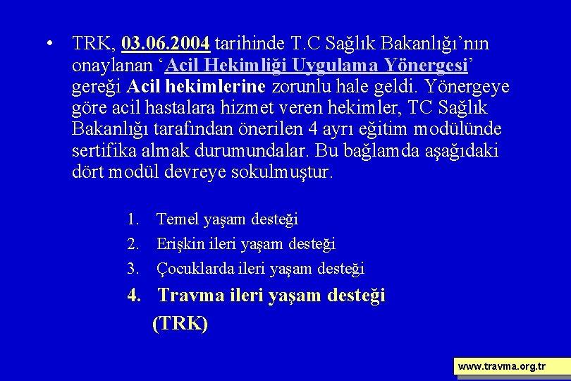 • TRK, 03. 06. 2004 tarihinde T. C Sağlık Bakanlığı'nın onaylanan 'Acil Hekimliği