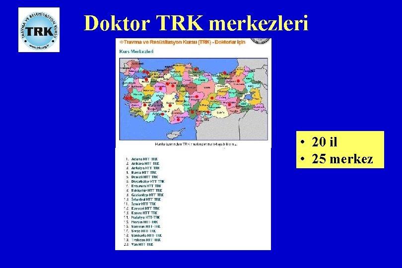 Doktor TRK merkezleri • 20 il • 25 merkez