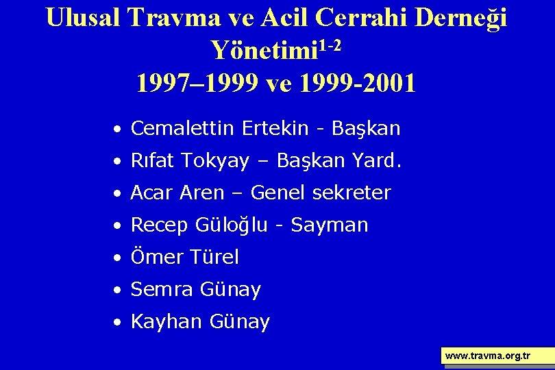 Ulusal Travma ve Acil Cerrahi Derneği Yönetimi 1 -2 1997– 1999 ve 1999 -2001