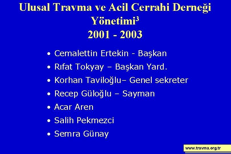 Ulusal Travma ve Acil Cerrahi Derneği Yönetimi 3 2001 - 2003 • Cemalettin Ertekin