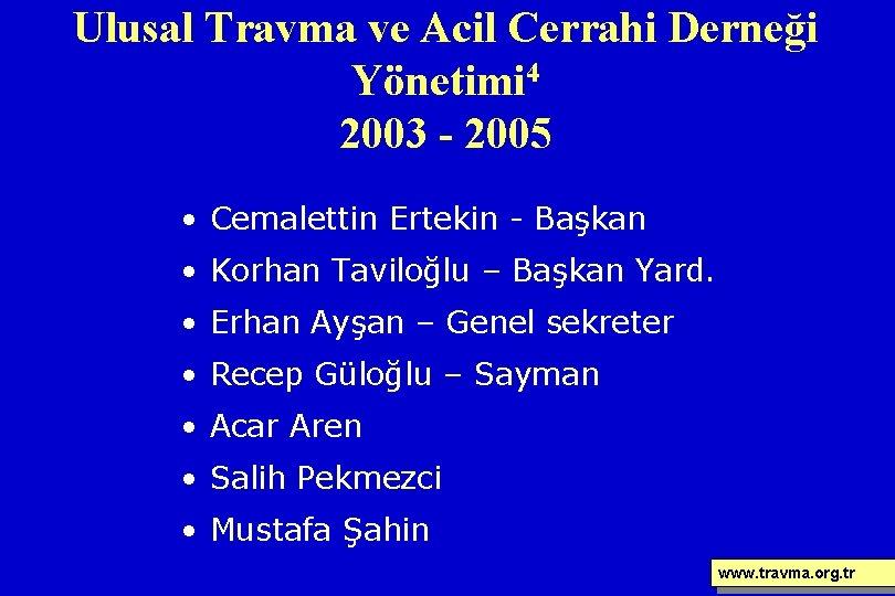 Ulusal Travma ve Acil Cerrahi Derneği Yönetimi 4 2003 - 2005 • Cemalettin Ertekin