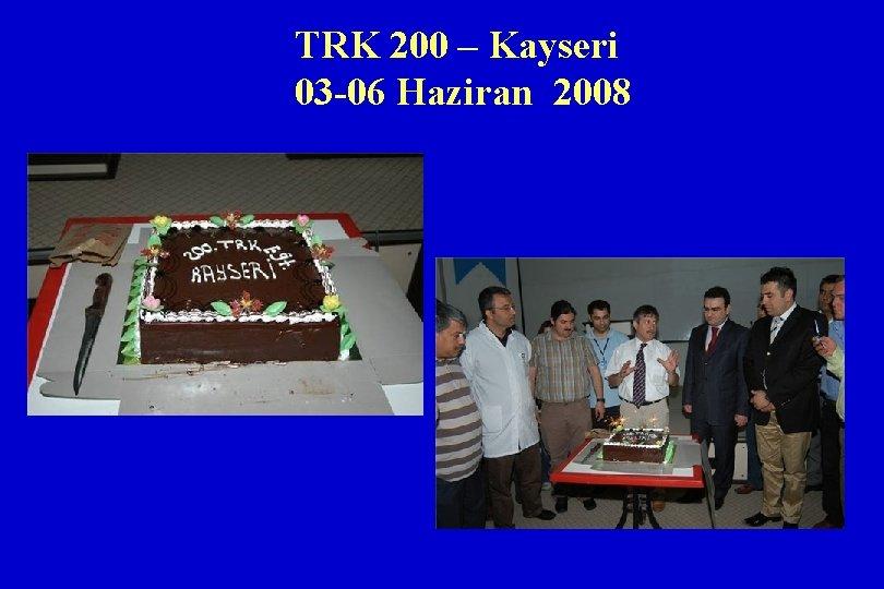 TRK 200 – Kayseri 03 -06 Haziran 2008