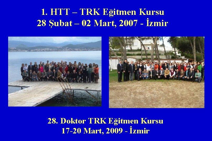 1. HTT – TRK Eğitmen Kursu 28 Şubat – 02 Mart, 2007 - İzmir