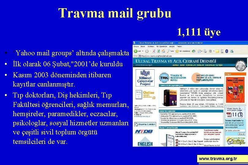 Travma mail grubu 1, 111 üye • 'Yahoo mail groups' altında çalışmakta • İlk