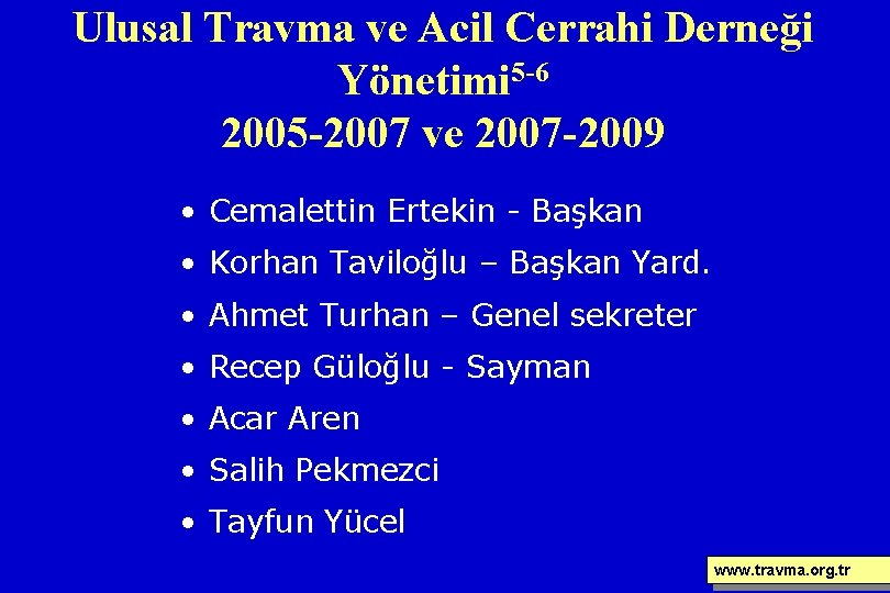 Ulusal Travma ve Acil Cerrahi Derneği Yönetimi 5 -6 2005 -2007 ve 2007 -2009