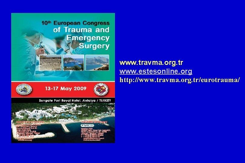 www. travma. org. tr www. estesonline. org http: //www. travma. org. tr/eurotrauma/