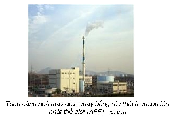 Toàn cảnh nhà máy điện chạy bằng rác thải Incheon lớn nhất thế giới