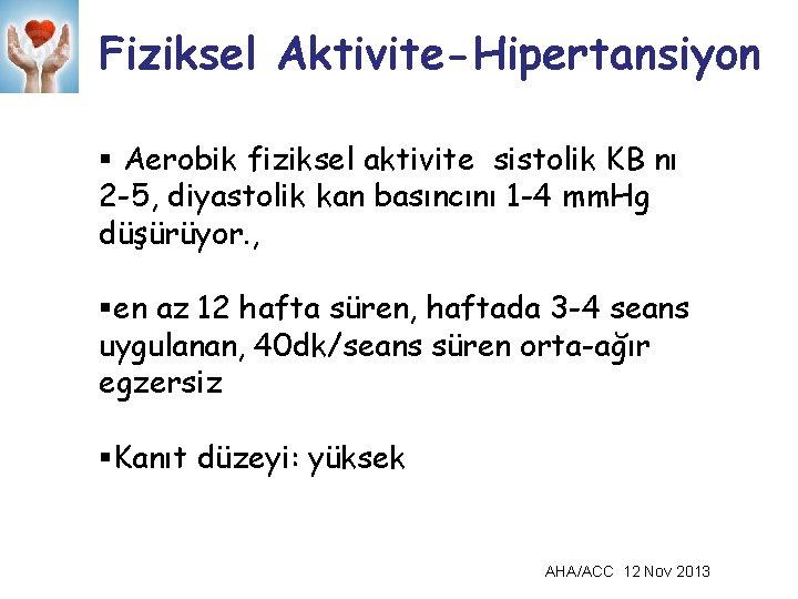 Fiziksel Aktivite-Hipertansiyon § Aerobik fiziksel aktivite sistolik KB nı 2 -5, diyastolik kan basıncını