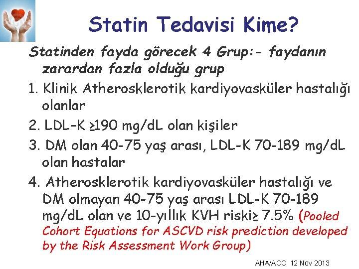 Statin Tedavisi Kime? Statinden fayda görecek 4 Grup: - faydanın zarardan fazla olduğu grup
