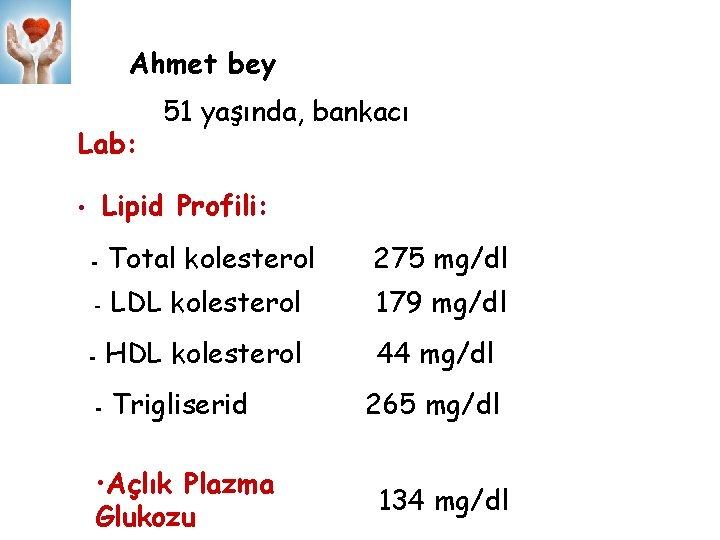 Ahmet bey Lab: 51 yaşında, bankacı Lipid Profili: • - Total kolesterol 275 mg/dl