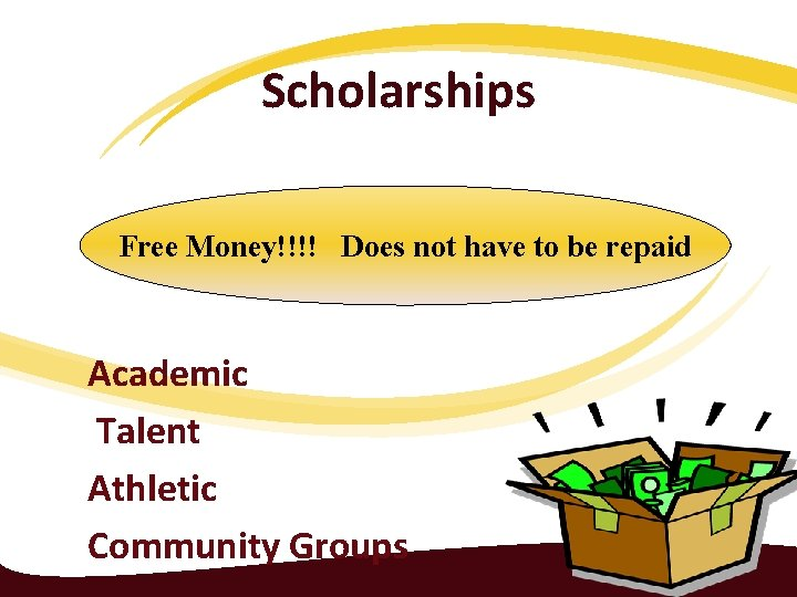 Scholarships Free Money!!!! Does not have to be repaid Academic Talent Athletic Community Groups