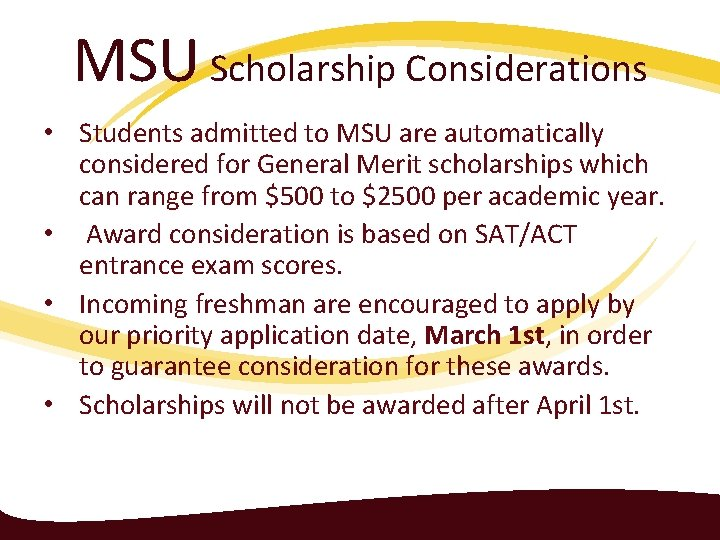 MSU Scholarship Considerations • Students admitted to MSU are automatically considered for General Merit