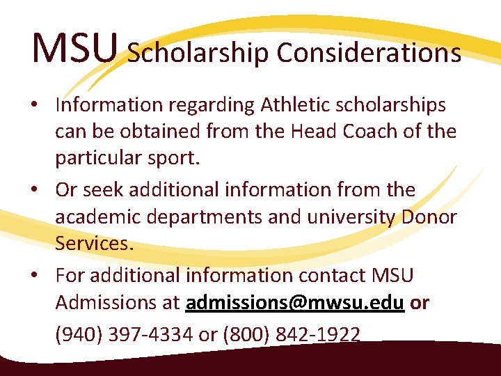 MSU Scholarship Considerations • Information regarding Athletic scholarships can be obtained from the Head