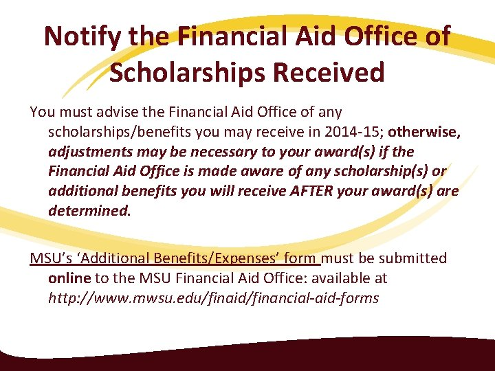 Notify the Financial Aid Office of Scholarships Received You must advise the Financial Aid