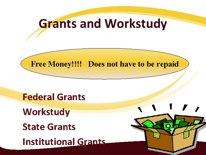 Grants and Workstudy Free Money!!!! Does not have to be repaid Federal Grants Workstudy