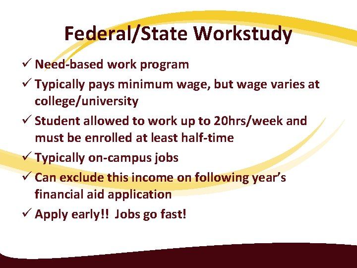 Federal/State Workstudy ü Need-based work program ü Typically pays minimum wage, but wage varies