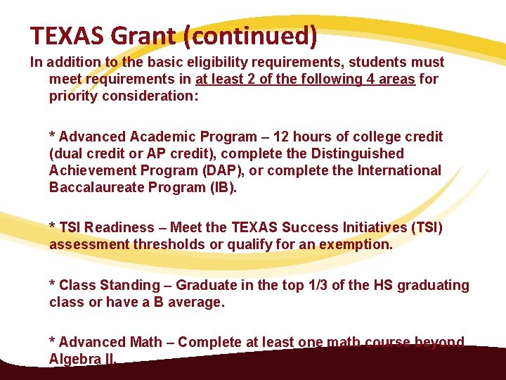 TEXAS Grant (continued) In addition to the basic eligibility requirements, students must meet requirements