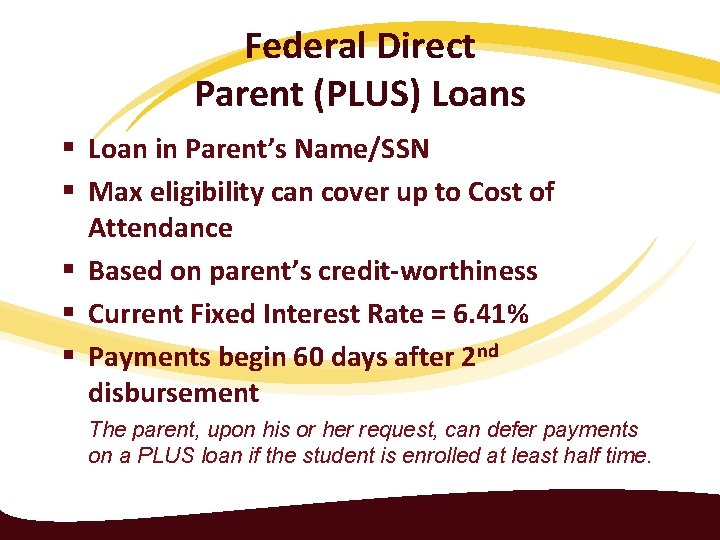 Federal Direct Parent (PLUS) Loans § Loan in Parent's Name/SSN § Max eligibility can