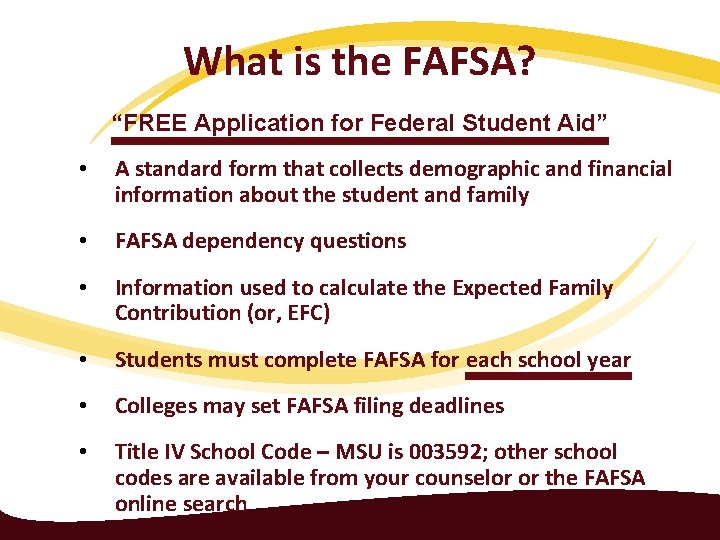 """What is the FAFSA? """"FREE Application for Federal Student Aid"""" • A standard form"""