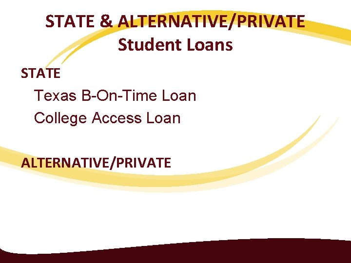 STATE & ALTERNATIVE/PRIVATE Student Loans STATE Texas B-On-Time Loan College Access Loan ALTERNATIVE/PRIVATE