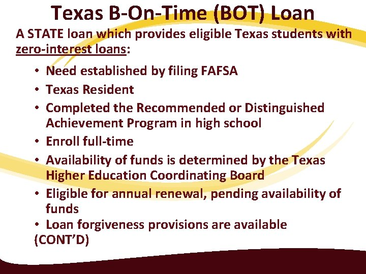 Texas B-On-Time (BOT) Loan A STATE loan which provides eligible Texas students with zero-interest
