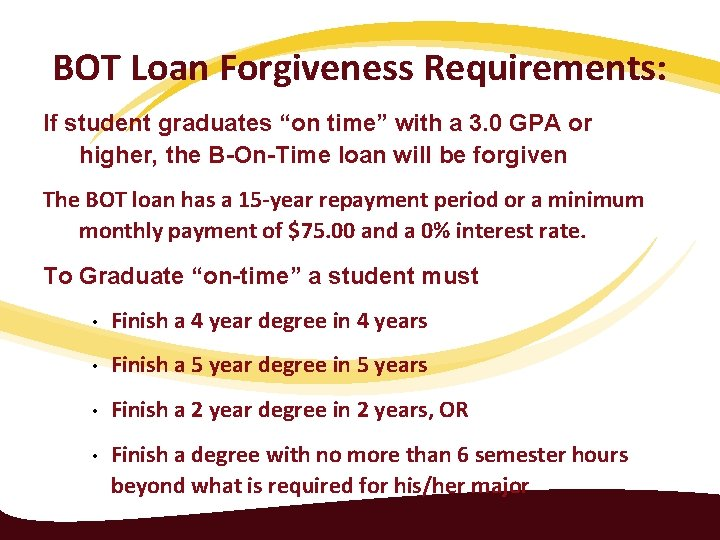 """BOT Loan Forgiveness Requirements: If student graduates """"on time"""" with a 3. 0 GPA"""