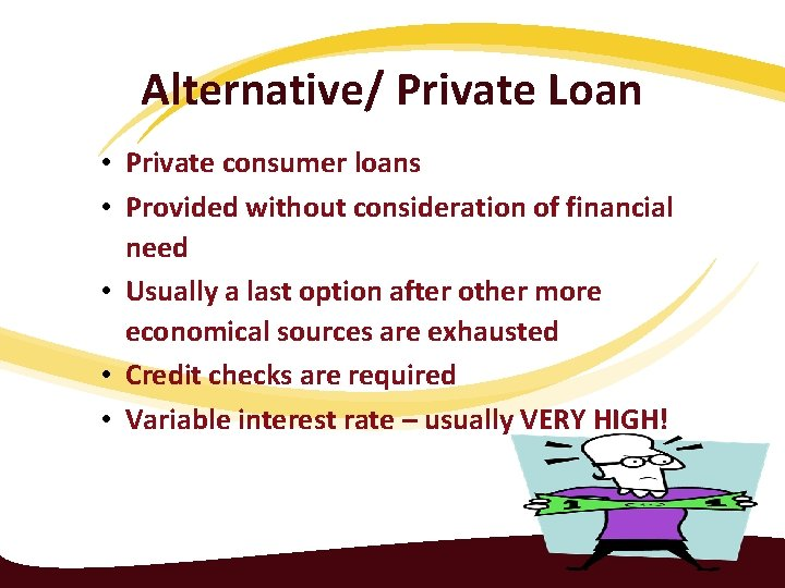 Alternative/ Private Loan • Private consumer loans • Provided without consideration of financial need
