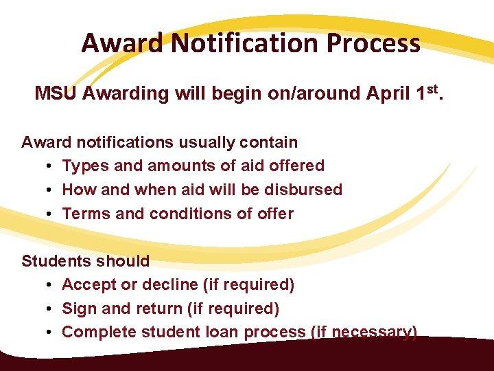 Award Notification Process MSU Awarding will begin on/around April 1 st. Award notifications usually