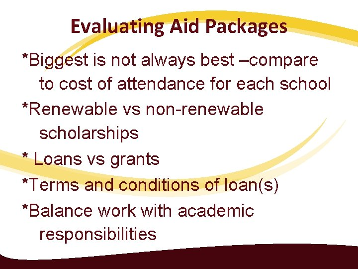 Evaluating Aid Packages *Biggest is not always best –compare to cost of attendance for