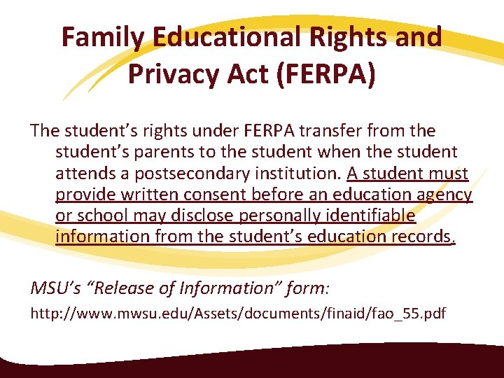 Family Educational Rights and Privacy Act (FERPA) The student's rights under FERPA transfer from