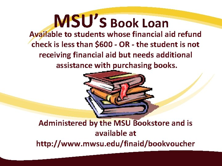 MSU's Book Loan Available to students whose financial aid refund check is less than
