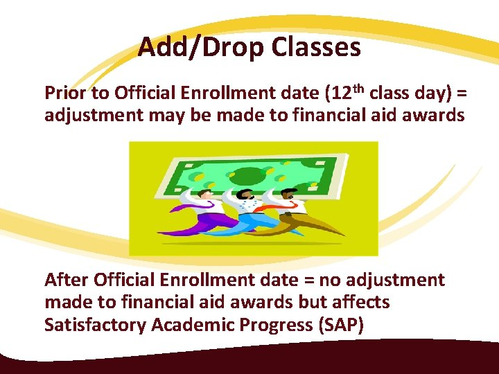 Add/Drop Classes Prior to Official Enrollment date (12 th class day) = adjustment may