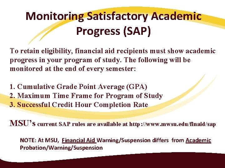 Monitoring Satisfactory Academic Progress (SAP) To retain eligibility, financial aid recipients must show academic