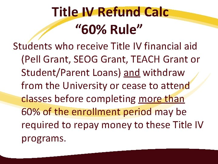"""Title IV Refund Calc """" 60% Rule"""" Students who receive Title IV financial aid"""