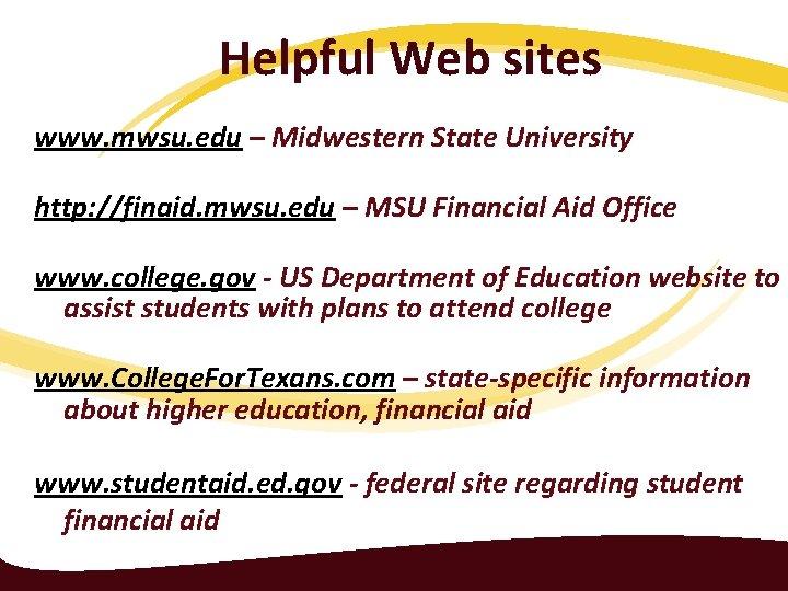 Helpful Web sites www. mwsu. edu – Midwestern State University http: //finaid. mwsu. edu