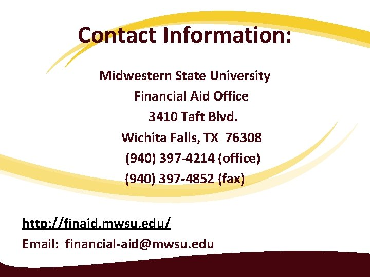 Contact Information: Midwestern State University Financial Aid Office 3410 Taft Blvd. Wichita Falls, TX