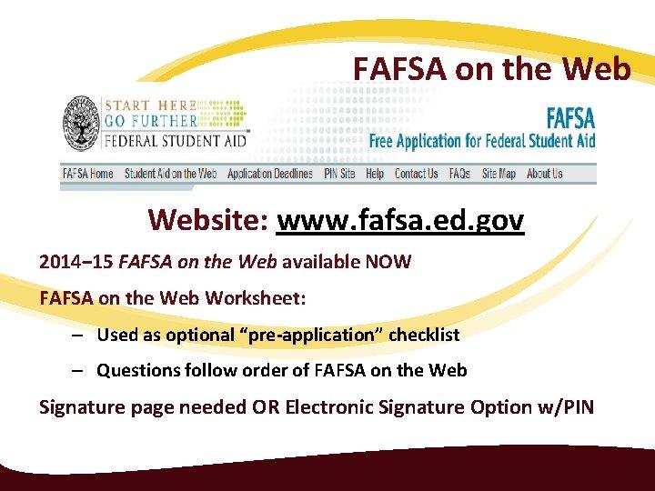 FAFSA on the Website: www. fafsa. ed. gov 2014‒ 15 FAFSA on the Web