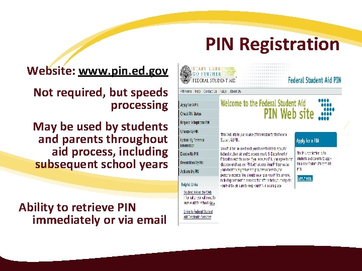 PIN Registration Website: www. pin. ed. gov Not required, but speeds processing May be