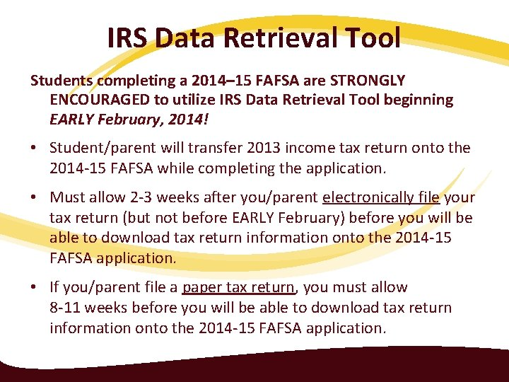 IRS Data Retrieval Tool Students completing a 2014– 15 FAFSA are STRONGLY ENCOURAGED to