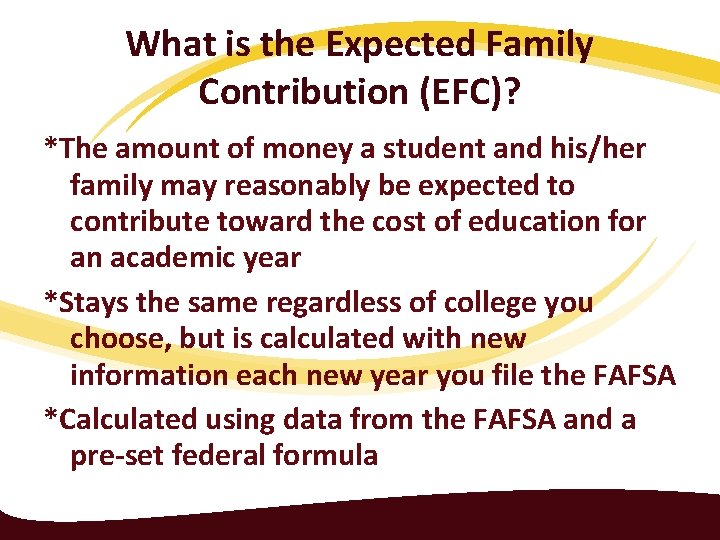 What is the Expected Family Contribution (EFC)? *The amount of money a student and